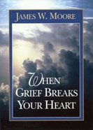 When Grief Breaks Your Heart Paperback