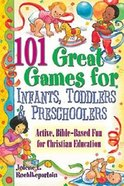 101 Great Games For Infants, Toddlers, and Preschoolers Paperback