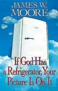 If God Has a Refrigerator, Your Picture is on It Paperback
