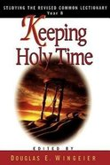 Studying the Rcl Year B: Keeping Holy Time Paperback