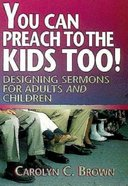 You Can Preach to the Kids Too! Paperback