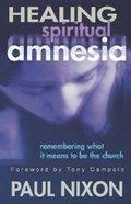Healing Spiritual Amnesia Paperback