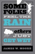 Some Folks Feel the Rain Others Just Get Wet Paperback