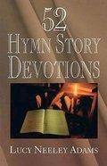 52 Hymn Story Devotions Paperback