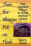 Then the Whisper Put on Flesh Paperback