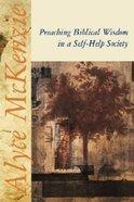 Preaching Biblical Wisdom in a Self-Help Society Paperback
