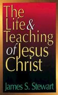 The Life & Teaching of Jesus Christ Paperback