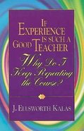 If Experience is Such a Good Teacher, Why Do I Keep Repeating the Course? Paperback