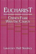 Eucharist: Christ's Feast With the Church Paperback