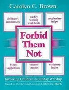Forbid Them Not (Year C) Paperback