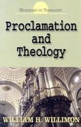 Proclamation and Theology (Horizons In Theology Series) Paperback