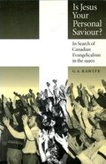 Is Jesus Your Personal Saviour: In Search of Canadian Evangelicalism in the 1990'S