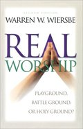 Real Worship: Playground, Battleground Or Holy Ground? (2nd Ed) Paperback