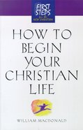 How to Begin Your Christian Life (First Steps Series) Paperback