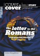 Letters to the Romans, the - Good News For Everyone (Cover To Cover Bible Study Guide Series) Paperback