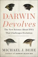 Darwin Devolves: The New Science About DNA That Challenges Evolution Paperback