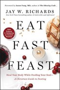 Eat, Fast, Feast: A Christian Guide to Intermittent Fasting - Heal Your Body While Feeding Your Soul Pb (Smaller)