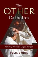 The Other Catholics: Remaking America's Largest Religion Paperback