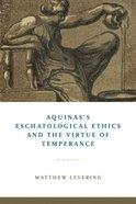 Aquinas's Eschatological Ethics and the Virtue of Temperance Hardback
