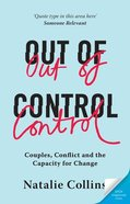 Out of Control: Couples, Conflict and the Capacity For Change Paperback