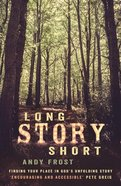 Long Story Short: Finding Your Place in God's Unfolding Story Paperback