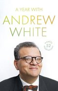 Through the Year With Andrew White: 52 Weekly Meditations Hardback