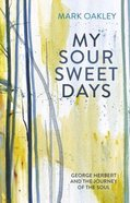 My Sour-Sweet Days: George Herbert's Poems Through Lent Paperback