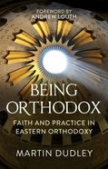 Being Orthodox: Faith and Practice in Eastern Orthodoxy Paperback