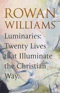 Luminaries: Twenty Lives That Illuminate the Christian Way Hardback