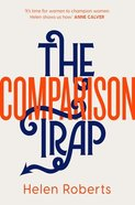 The Comparison Trap: It's Time For Women to Champion Women Paperback