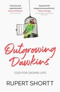 Outgrowing Dawkins: The Case Against Dogmatic Atheism Paperback