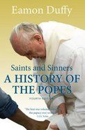 Saints and Sinners: A History of the Popes (4th Edition) Paperback