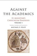 St. Augustine's Cassiciacum Dialogues: Against the Academics (Vol #01) Paperback
