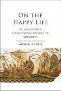 St. Augustine's Cassiciacum Dialogues: On the Happy Life (Vol #02) Paperback