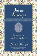 Leading a Joy-Filled Life (Jesus Always Bible Studies Series) Paperback