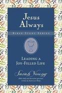 Leading a Joy-Filled Life (Jesus Always Bible Studies Series) Paperback