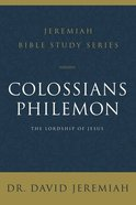 Colossians and Philemon the Lordship of Jesus (David Jeremiah Bible Study Series) Paperback