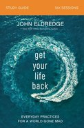 Get Your Life Back: Everday Practices For a World Gone Mad (Study Guide) Paperback