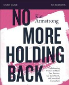 No More Holding Back: Empowering Women to Move Past Barriers, See Their Worth, and Serve God Everywhere (Study Guide) Paperback