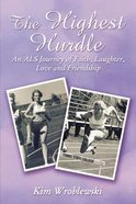 The Highest Hurdle: An Als Journey of Faith, Laughter, Love and Friendship Paperback
