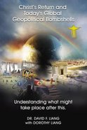 Christ's Return and Today's Global Geopolitical Bombshells: Understanding What Might Take Place After This Paperback