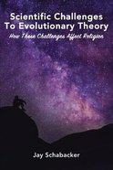 Scientific Challenges to Evolutionary Theory: How These Challenges Affect Religion Paperback