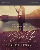 I Give Up: The Secret Joy of a Surrendered Life (Study Guide) Paperback