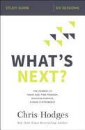 What's Next?: The Journey to Know God, Find Freedom, Discover Purpose, and Make a Difference (Study Guide) Paperback