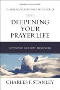 Deepening Your Prayer Life: Approach God With Boldness (Charles F Stanley Bible Study Series) Paperback