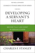 Developing a Servant's Heart: Becoming Fully Like Christ By Serving Others (Charles F Stanley Bible Study Series) Paperback