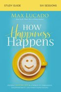 How Happiness Happens: Finding Lasting Joy in a World of Comparison, Disappointment, and Unmet Expectations (Study Guide) Paperback