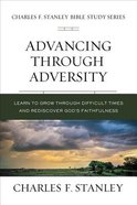 Advancing Through Adversity: Biblical Foundations For Living the Christian Life (Charles F Stanley Bible Study Series) Paperback
