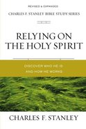 Relying on the Holy Spirit: Biblical Foundations For Living the Christian Life (Charles F Stanley Bible Study Series) Paperback