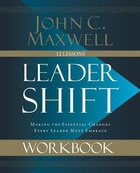 Leadershift: Making the Essential Changes Every Leader Must Embrace (Workbook) Paperback